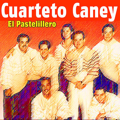 Play & Download Cuarteto Caney - El Pastelillero by Cuarteto Caney | Napster