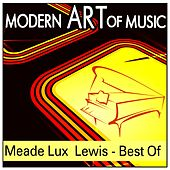 Modern Art of Music: Meade Lux  Lewis - Best Of by Meade