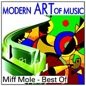 Play & Download Modern Art of Music: Miff Mole - Best Of by Miff Mole | Napster