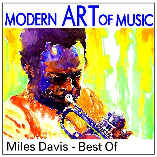 Modern Art of Music: Miles Davis - Best Of by Miles Davis