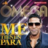 Me Tienen Para by Omega