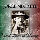 Play & Download Cuando Quiere un Mexicano by Jorge Negrete | Napster