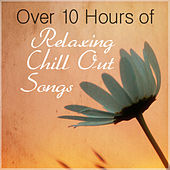 Over 10 Hours of Relaxing Chill out Songs by Various Artists