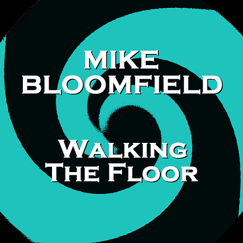 Play & Download Walking the Floor by Mike Bloomfield | Napster