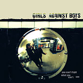 Play & Download You Can't Fight What You Can't See by Girls Against Boys | Napster