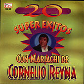 Play & Download 20 Super Exitos Con Mariachi by Cornelio Reyna | Napster