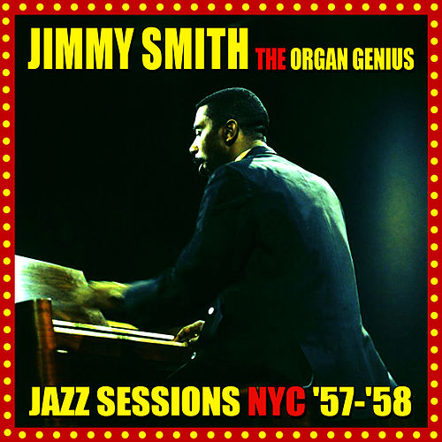 The Organ Genius - Jazz Sessions NYC '57 - '58 by Jimmy Smith