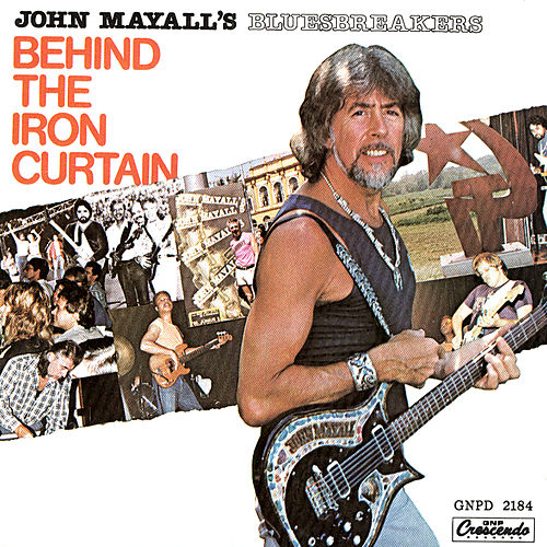 Play & Download Behind The Iron Curtain by John Mayall | Napster