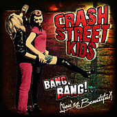 Crash Street Kids - Bang Bang (You're Beautiful) (single) by Crash Street Kids