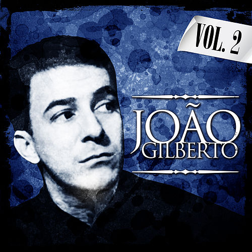 Play & Download Joao Gilberto. Vol. 2 by João Gilberto | Napster