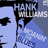 Play & Download Moanin' the Blues - The Best of the Great Hank Williams by Hank Williams | Napster