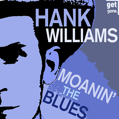 Moanin' the Blues - The Best of the Great Hank Williams by Hank Williams