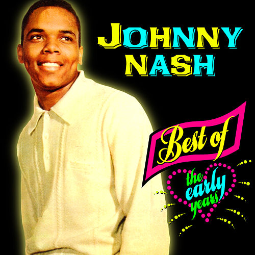 Play & Download Best Of The Early Years by Johnny Nash | Napster