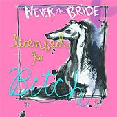 Licensed to Bitch (2013 Remaster) by Never The Bride