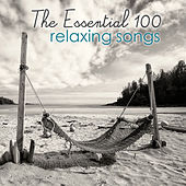 Play & Download The Essential 100 Relaxing Songs by Various Artists | Napster
