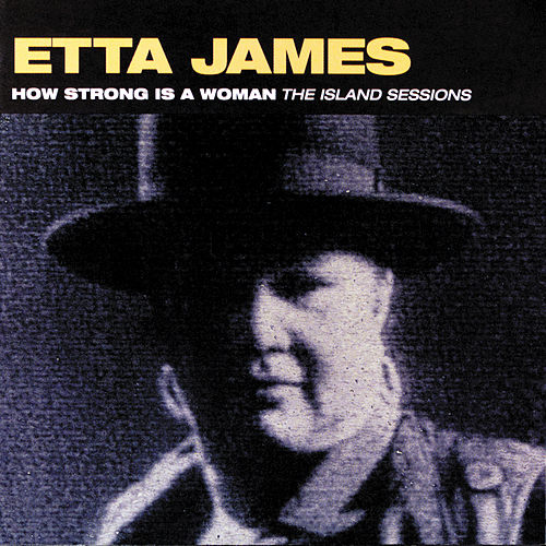 How Strong Is A Woman: The Island Sessions by Etta James