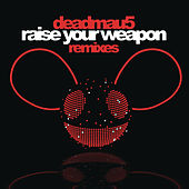 Raise Your Weapon by Deadmau5