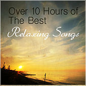 Over 10 Hours of the Best Relaxing Songss by Various Artists