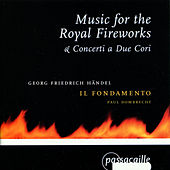 Play & Download Music for the Royal Fireworks, Concerti a Due Cori by Il Fondamento | Napster