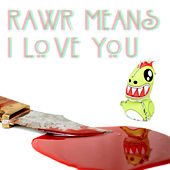 Rawr Means I Love You by Mochipet