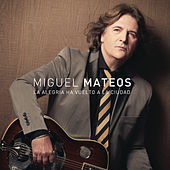 Play & Download La Alegría Ha Vuelto a la Ciudad by Miguel Mateos | Napster