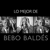 Play & Download Lo Mejor de Bebo Valdés by Bebo Valdes | Napster