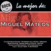 Play & Download Lo Mejor de Miguel Mateos by Miguel Mateos | Napster