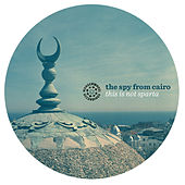Play & Download This Is Not Sparta EP by The Spy from Cairo | Napster