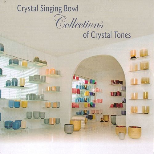 Play & Download Crystal Singing Bowls Collections of Crystal Tones, Vol. 1 by Various Artists | Napster