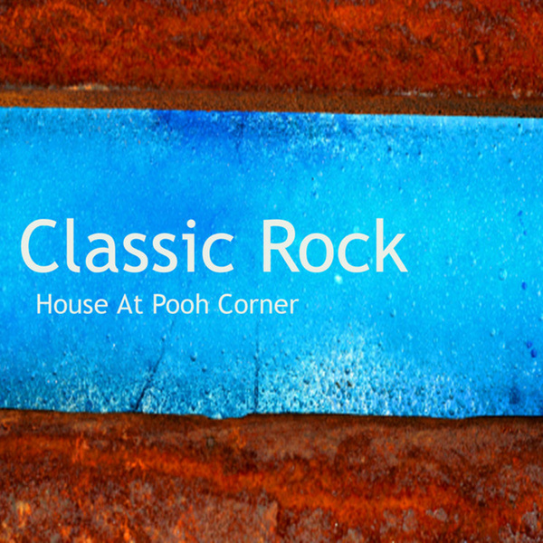 Classic rock soft rock house at pooh corner by for Classic house albums
