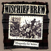 Play & Download Rhapsody For Knives by Mischief Brew | Napster