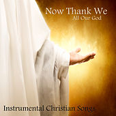 Play & Download Now Thank We All Our God: Instrumental Christian Songs by Instrumental Hymn Players | Napster