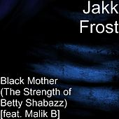 Play & Download Black Mother (The Strength of Betty Shabazz) [feat. Malik B] by Jakk Frost | Napster