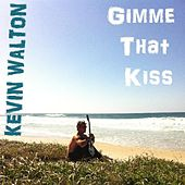 Play & Download Gimme That Kiss by Kevin Walton | Napster