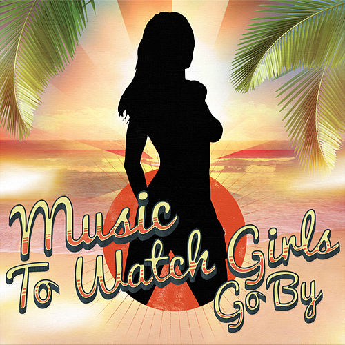 Play & Download Music to Watch Girls Go By by Various Artists | Napster