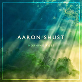 Play & Download Morning Rises by Aaron Shust | Napster
