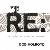 Play & Download Re : by Bob Holroyd | Napster