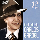 Play & Download Carlos Gardel 12 Tangos Inolvidables: Volumen 2 by Carlos Gardel | Napster
