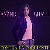 Contra la Corriente by Anand Bhatt
