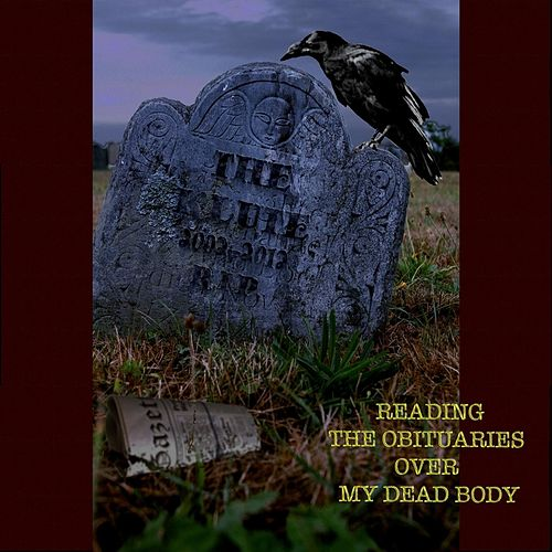 Reading the Obituaries Over My Dead Body by Klute