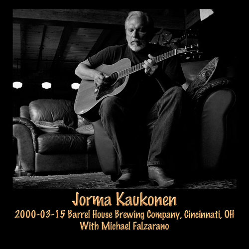 2000-03-15 Barrel House Brewing Company, Cincinnati, Oh (Live) by Jorma Kaukonen