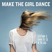 Everything Is Gonna Be OK In The End by Make The Girl Dance