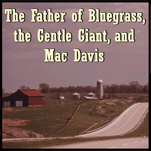 Play & Download The Father of Bluegrass, the Gentle Giant, and Mac Davis by Various Artists | Napster