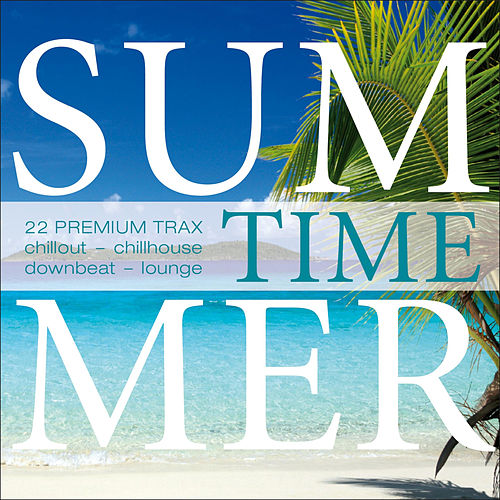 Play & Download Summer Time - 22 Premium Trax... Chillout, Chillhouse, Downbeat, Lounge by Various Artists | Napster