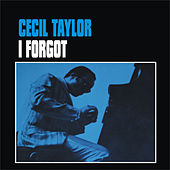Play & Download I Forgot by Cecil Taylor | Napster