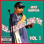 Play & Download Yeah...i Remember Saying That, Vol. 5 by Jeff Garcia | Napster