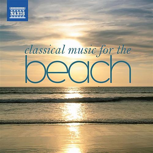 Classical Music for the Beach by Various Artists