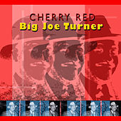 Cherry Red by Big Joe Turner