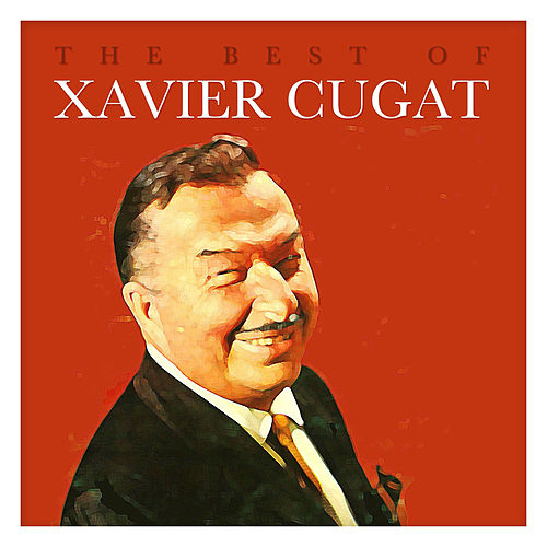 The Best of Xavier Cugat by Xavier Cugat