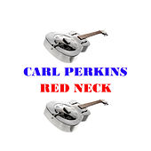 Red Neck by Carl Perkins